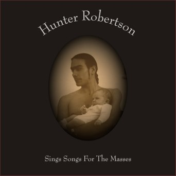 Hunter Robertson Sings Songs for the Masses